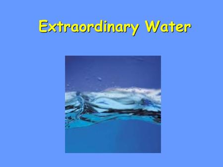 Extraordinary Water Extraordinary Water. Water threeA water molecule (H 2 O), is made up of three atoms --- one oxygen and two hydrogen. H H O.