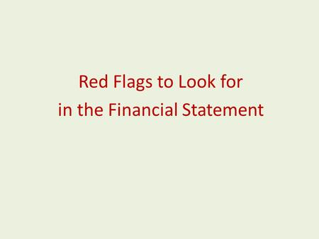 Red Flags to Look for in the Financial Statement.