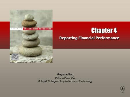 Prepared by: Patricia Zima, CA Mohawk College of Applied Arts and Technology Chapter 4 Reporting Financial Performance.