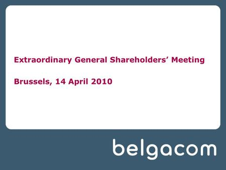 Extraordinary General Shareholders' Meeting Brussels, 14 April 2010.
