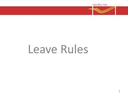 Leave Rules 1. LEAVE RULES-GENERAL PRINCIPLES 1.Leave can't be claimed as a matter of right. 2.Leave sanctioning authority can sanction/refuse/revoke.