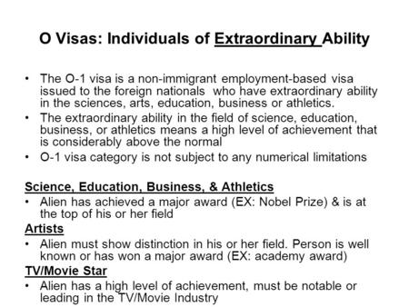 O Visas: Individuals of Extraordinary Ability The O-1 visa is a non-immigrant employment-based visa issued to the foreign nationals who have extraordinary.