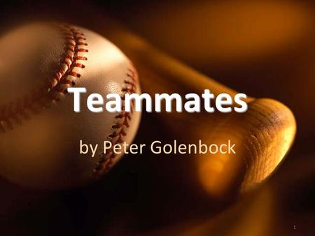 1 Teammates by Peter Golenbock. 2 Vocabulary Words existextraordinary apatheticintimidate experimenthumiliations.