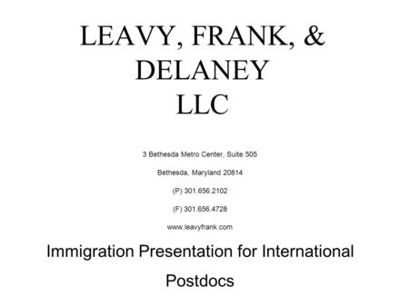 LEAVY, FRANK, & DELANEY LLC 3 Bethesda Metro Center, Suite 505 Bethesda, Maryland 20814 (P) 301.656.2102 (F) 301.656.4728 www.leavyfrank.com Immigration.