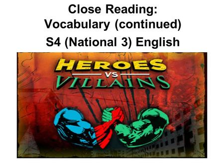 Close Reading: Vocabulary (continued) S4 (National 3) English.