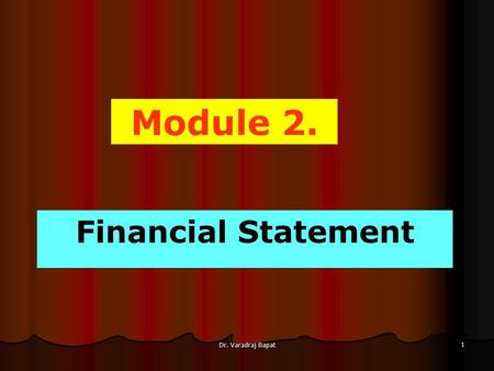Dr. Varadraj Bapat 1 Module 2. Financial Statement.