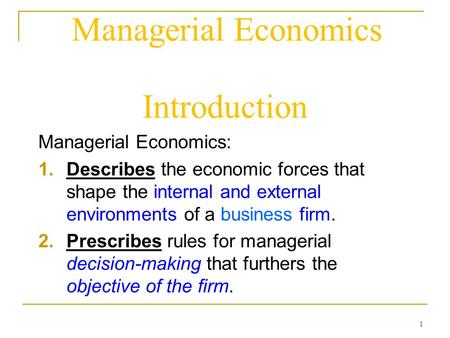 Managerial Economics Introduction Managerial Economics:
