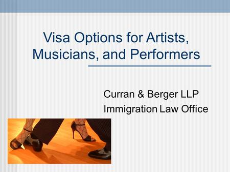 Visa Options for Artists, Musicians, and Performers Curran & Berger LLP Immigration Law Office.