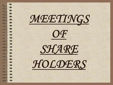 MEETINGS OF SHARE HOLDERS. NEED FOR MEETING TO RATIFY TO EXPRESS THEIR DISAPPROVAL OF, THE DIRECTOR'S PAST CONDUCT. TO CONSIDER THEIR FUTURE PLANS. TO.