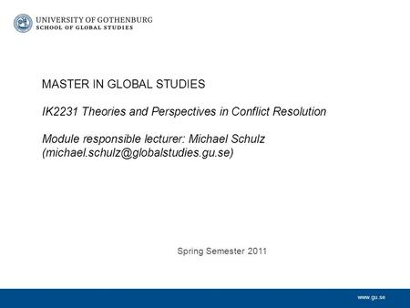 MASTER IN GLOBAL STUDIES IK2231 Theories and Perspectives in Conflict Resolution Module responsible lecturer: Michael Schulz