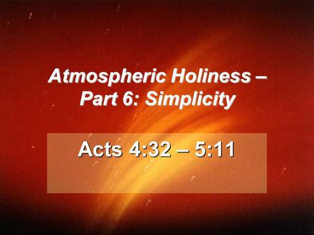 Atmospheric Holiness – Part 6: Simplicity Acts 4:32 – 5:11.