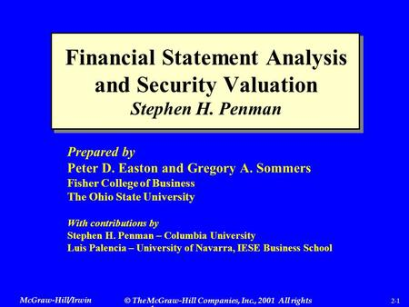 McGraw-Hill/Irwin © The McGraw-Hill Companies, Inc., 2001 All rights reserved. 2-1 Financial Statement Analysis and Security Valuation Stephen H. Penman.