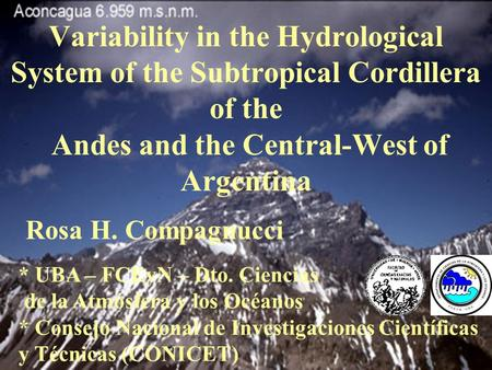 Rosa H. Compagnucci Variability in the Hydrological System of the Subtropical Cordillera of the Andes and the Central-West of Argentina * UBA – FCEyN –