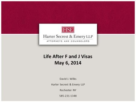 Life After F and J Visas May 6, 2014 David J. Wilks Harter Secrest & Emery LLP Rochester NY 585-231-1348.