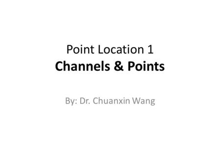 Point Location 1 Channels & Points By: Dr. Chuanxin Wang.