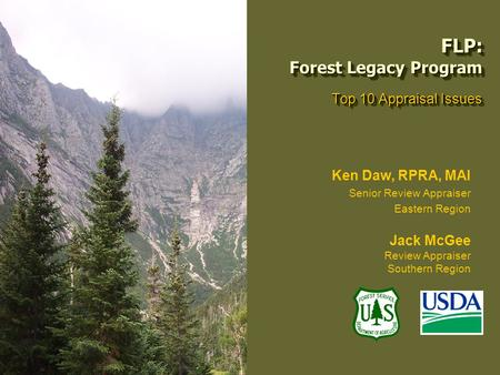 FLP: Forest Legacy Program Top 10 Appraisal Issues Ken Daw, RPRA, MAI Senior Review Appraiser Eastern Region Jack McGee Review Appraiser Southern Region.