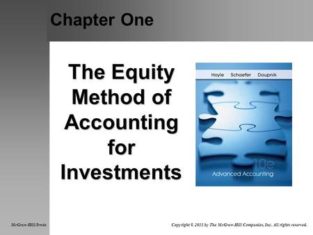Chapter One The Equity Method of Accounting for Investments McGraw-Hill/Irwin Copyright © 2011 by The McGraw-Hill Companies, Inc. All rights reserved.