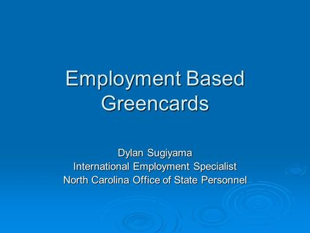 Employment Based Greencards Dylan Sugiyama International Employment Specialist North Carolina Office of State Personnel.