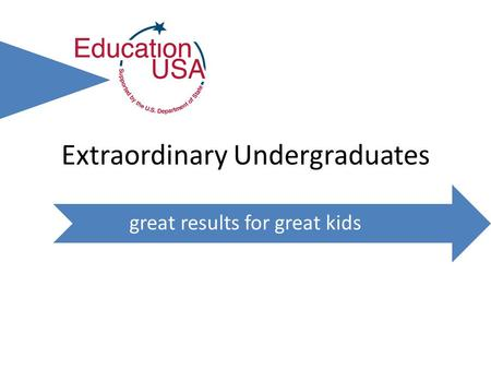 Extraordinary Undergraduates great results for great kids.