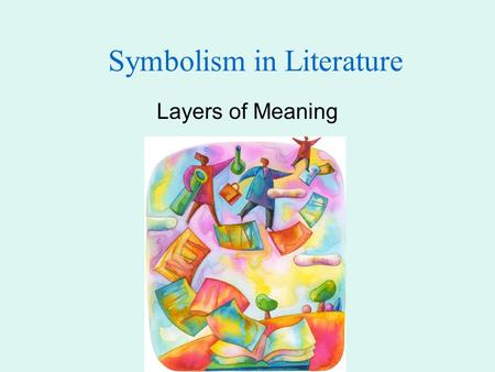 Symbolism in Literature Layers of Meaning. What Symbols Stand For A symbol is often an ordinary object, event, person, or animal to which we have attached.