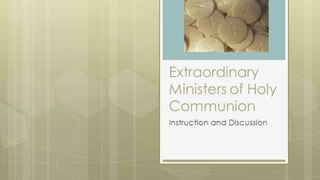Extraordinary Ministers of Holy Communion Instruction and Discussion.