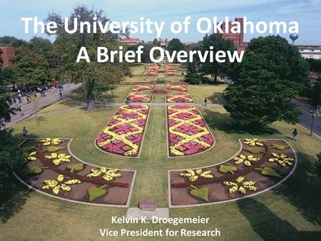 Office of the Vice President for Research N ORMAN C AMPUS AND N ORMAN C AMPUS P ROGRAMS AT OU-T ULSA The University of Oklahoma A Brief Overview Kelvin.