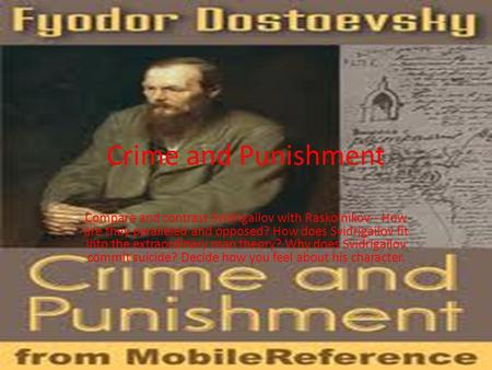 Crime and Punishment Compare and contrast Svidrigailov with Raskolnikov-- How are they paralleled and opposed? How does Svidrigailov fit into the extraordinary.