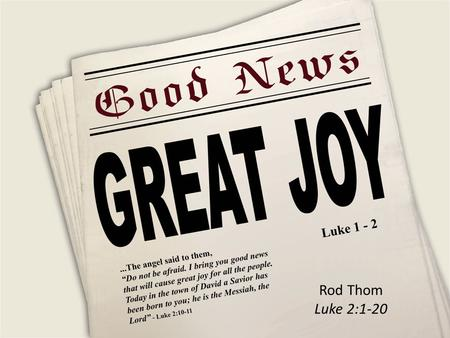 Rod Thom Luke 2:1-20. God uses the ORDINARY to do the EXTRAORDINARY 1 Corinthians 1:26 (msg) Take a good look, friends, at who you were when you got called.