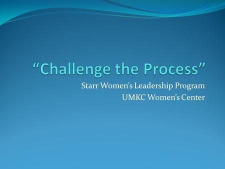 Starr Women's Leadership Program UMKC Women's Center.