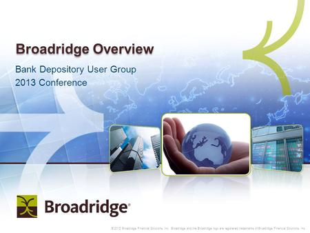 | Copyright 20121 © 2012 Broadridge Financial Solutions, Inc. Broadridge and the Broadridge logo are registered trademarks of Broadridge Financial Solutions,
