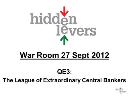 War Room 27 Sept 2012 QE3 : The League of Extraordinary Central Bankers.