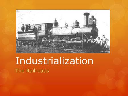 Industrialization The Railroads. Learning Targets:  Know the provisions of the Pacific Railway Act.  Know the two railroads that built the transcontinental.