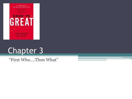 "Chapter 3 ""First Who….Then What""."