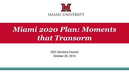 CEC Advisory Council October 25, 2013 Miami 2020 Plan: Moments that Transorm.