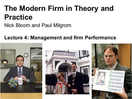 Nick Bloom, 149, 2015 The Modern Firm in Theory and Practice Nick Bloom and Paul Milgrom Lecture 4: Management and firm Performance 1.