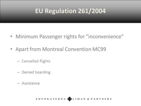 "Minimum Passenger rights for ""inconvenience"" Apart from Montreal Convention MC99 – Cancelled flights – Denied boarding – Assistance EU Regulation 261/2004."