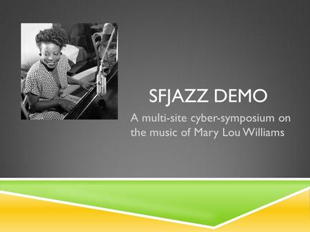 SFJAZZ DEMO A multi-site cyber-symposium on the music of Mary Lou Williams.
