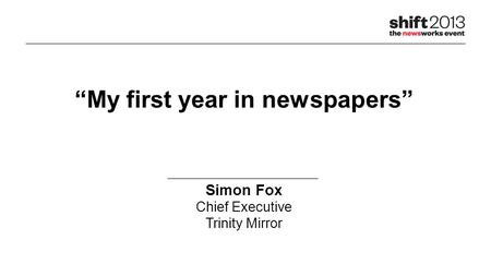 """My first year in newspapers"" Simon Fox Chief Executive Trinity Mirror."