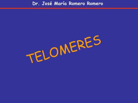 TELOMERES Dr. José María Romero Romero. TELOMERES are specialized structures at the end of all eukaryotic chromosomes. contain longthy streches of non-coding.