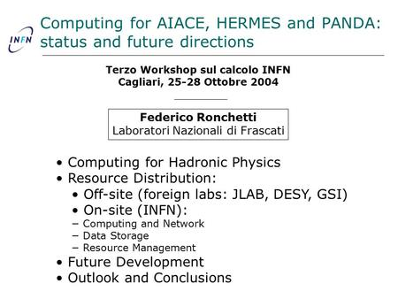 Computing for AIACE, HERMES and PANDA: status and future directions Federico Ronchetti Laboratori Nazionali di Frascati Computing for Hadronic Physics.