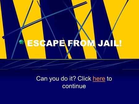 ESCAPE FROM JAIL! Can you do it? Click here to continuehere.
