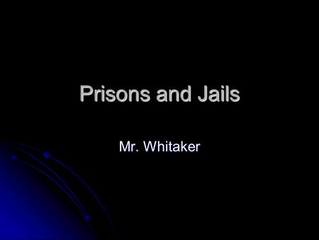 Prisons and Jails Mr. Whitaker. Vocabulary Congregate System A 1900's prison system developed in New York were inmates stayed in separate cells during.
