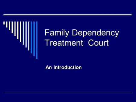 Family Dependency Treatment Court An Introduction.