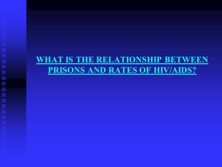 WHAT IS THE RELATIONSHIP BETWEEN PRISONS AND RATES OF HIV/AIDS?