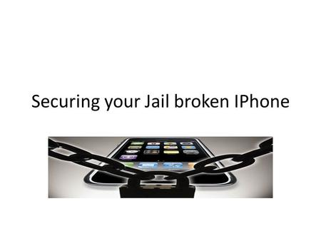 Securing your Jail broken IPhone. iPhone Worm An iPhone worm has started jumping between jailbroken devices, taking advantage of users who have replaced.