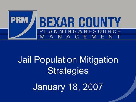 Jail Population Mitigation Strategies January 18, 2007.