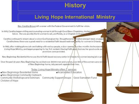 History Living Hope International Ministry Rev. Caretha Brown left a career with the Federal Government to fulfill her vision. In 1978, Caretha began visiting.