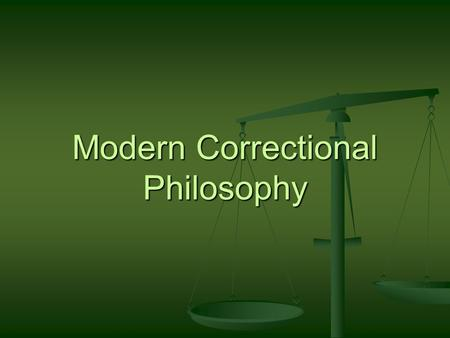 Modern Correctional Philosophy. History Ancient societies Ancient societies Revenge Revenge Revenge still used today Revenge still used today _________________.