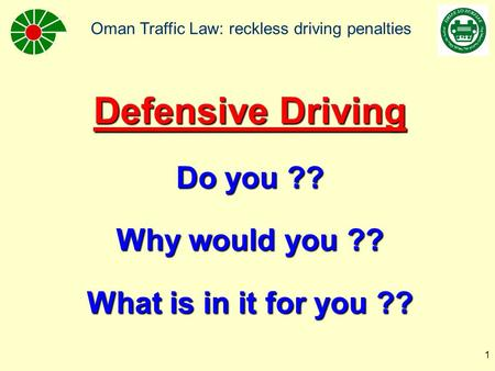 Oman Traffic Law: reckless driving penalties 1 Defensive Driving Do you ?? Why would you ?? What is in it for you ??