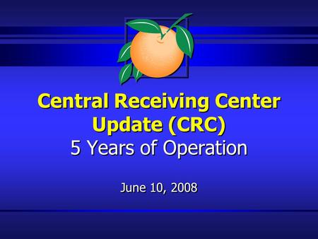 Central Receiving Center Update (CRC) 5 Years of Operation June 10, 2008.